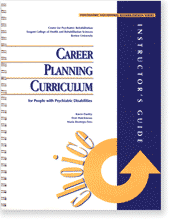 Career Planning Curriculum for People with Psychiatric Disabilities: Instructor's Guide