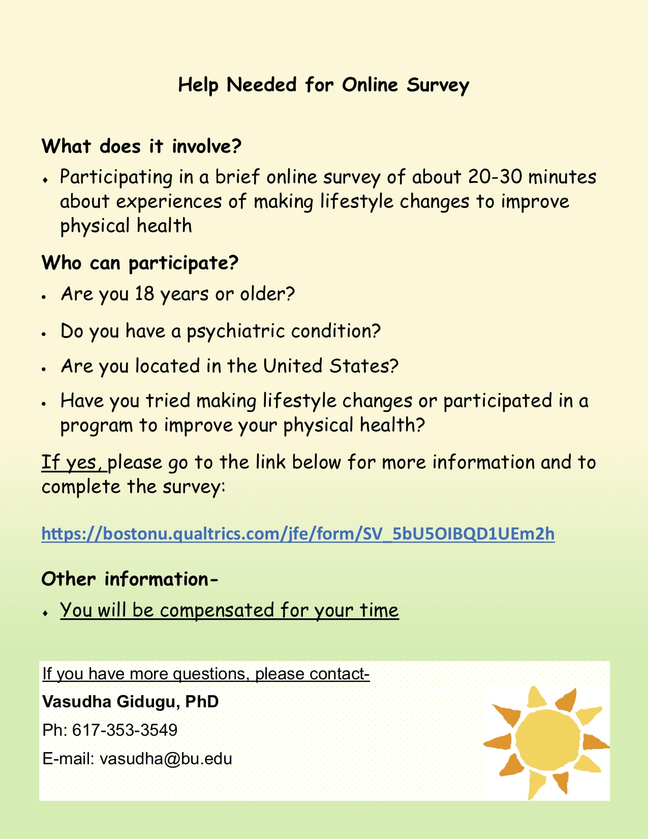 Participating in a brief online survey of about 20-30 minutes about experiences of making lifestyle changes to improve physical health. Contact vasudha@bu.edu for more information